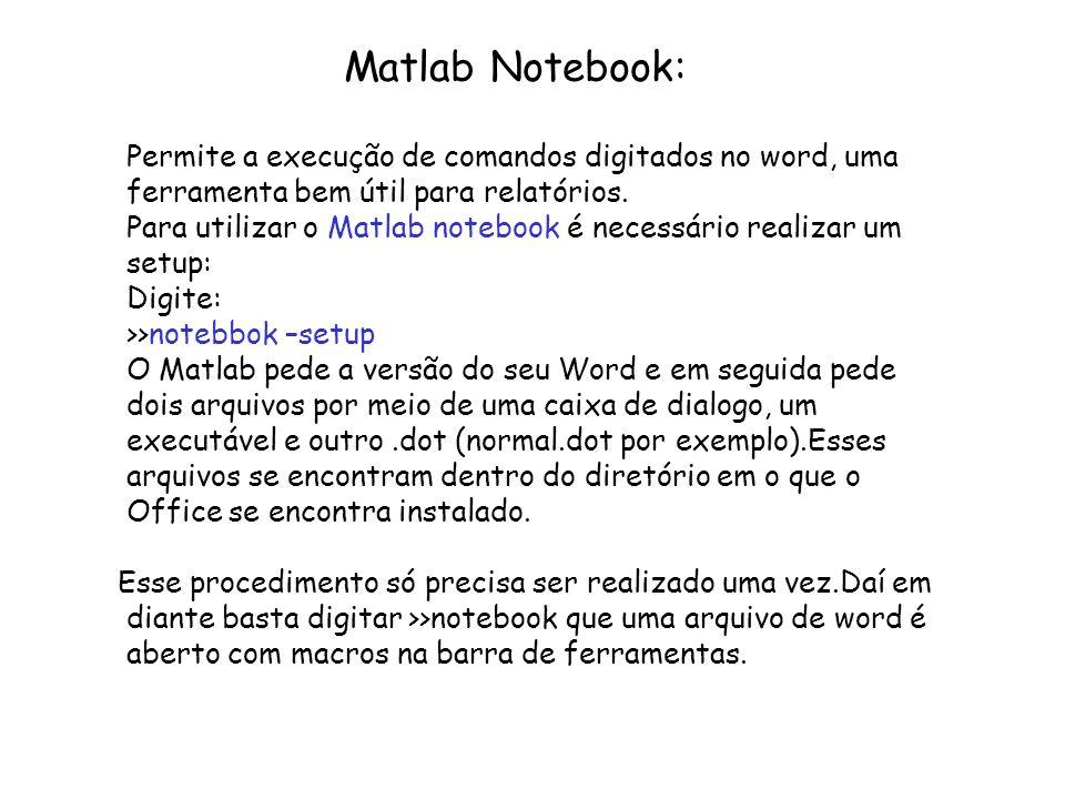 Matlab Notebook: Permite a execução de comandos digitados no word, uma ferramenta bem útil para relatórios. Para utilizar o Matlab notebook é necessár