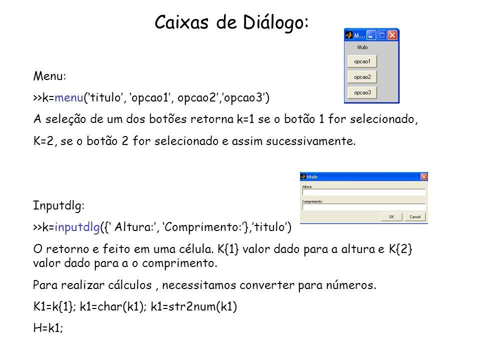 Caixas de Diálogo: Menu: >>k=menu(titulo, opcao1, opcao2,opcao3) A seleção de um dos botões retorna k=1 se o botão 1 for selecionado, K=2, se o botão