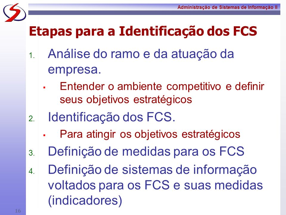 Administração de Sistemas de Informação II 15 Fatores Críticos para o Sucesso A empresa de sucesso é movida por Informação, Conhecimento e Tecnologia