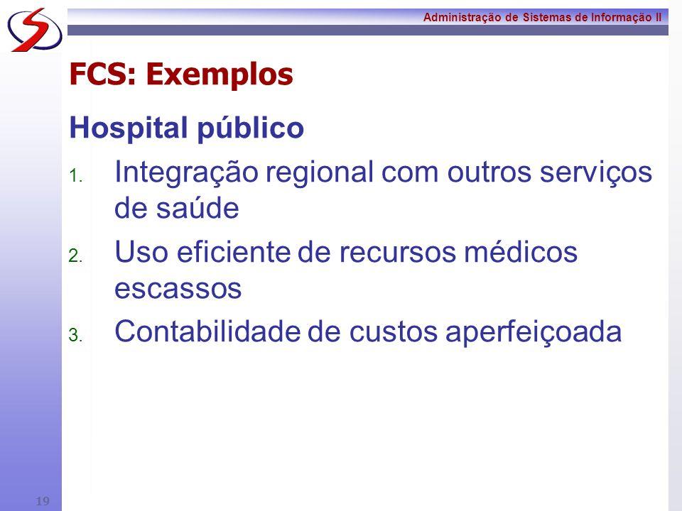 Administração de Sistemas de Informação II 18 FCS: Exemplos Indústria Automotiva 1. Estilo 2. Sistema de Qualidade 3. Controle de custos 4. Uso de rec
