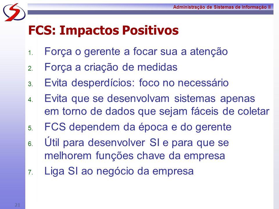 Administração de Sistemas de Informação II 20 FCS: Pontos Menos Favoráveis 1. Metodologia incompleta: lacunas para os sistemas transacionais (útil par