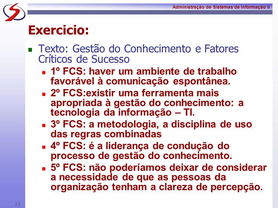 Administração de Sistemas de Informação II 21 FCS: Impactos Positivos 1. Força o gerente a focar sua a atenção 2. Força a criação de medidas 3. Evita