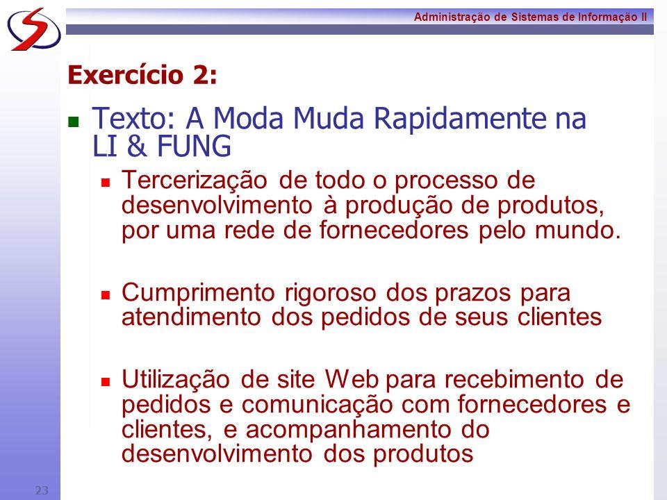 Administração de Sistemas de Informação II 22 Exercicio: Texto: Gestão do Conhecimento e Fatores Críticos de Sucesso 1º FCS: haver um ambiente de trabalho favorável à comunicação espontânea.