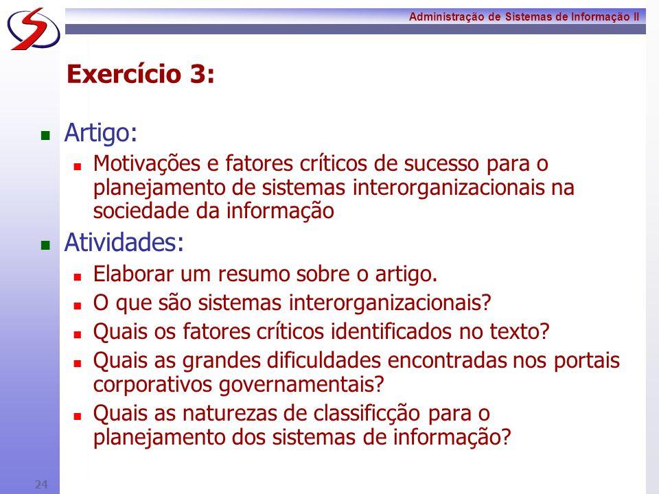 Administração de Sistemas de Informação II 23 Exercício 2: Texto: A Moda Muda Rapidamente na LI & FUNG Tercerização de todo o processo de desenvolvimento à produção de produtos, por uma rede de fornecedores pelo mundo.