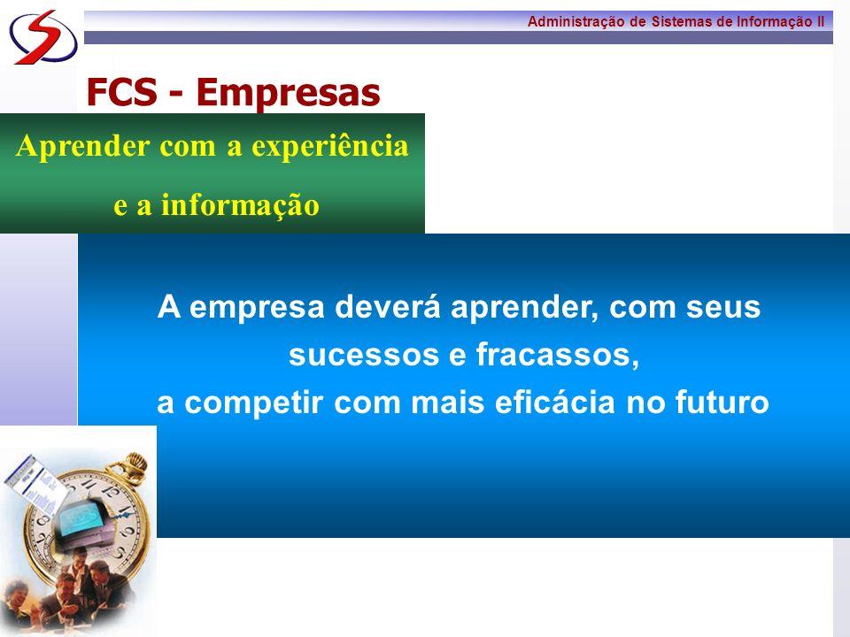 Administração de Sistemas de Informação II 7 FCS - Empresas Explorar seus relacionamentos continuamente para detectar mudanças na condição e nas atividades de seus clientes, concorrentes, parceiros e fornecedores.