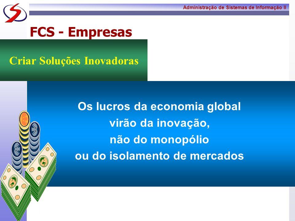 Administração de Sistemas de Informação II 8 FCS - Empresas A empresa deverá aprender, com seus sucessos e fracassos, a competir com mais eficácia no