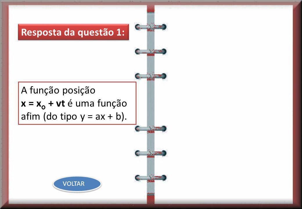 A função posição x = x o + vt é uma função afim (do tipo y = ax + b). Resposta da questão 1: VOLTAR