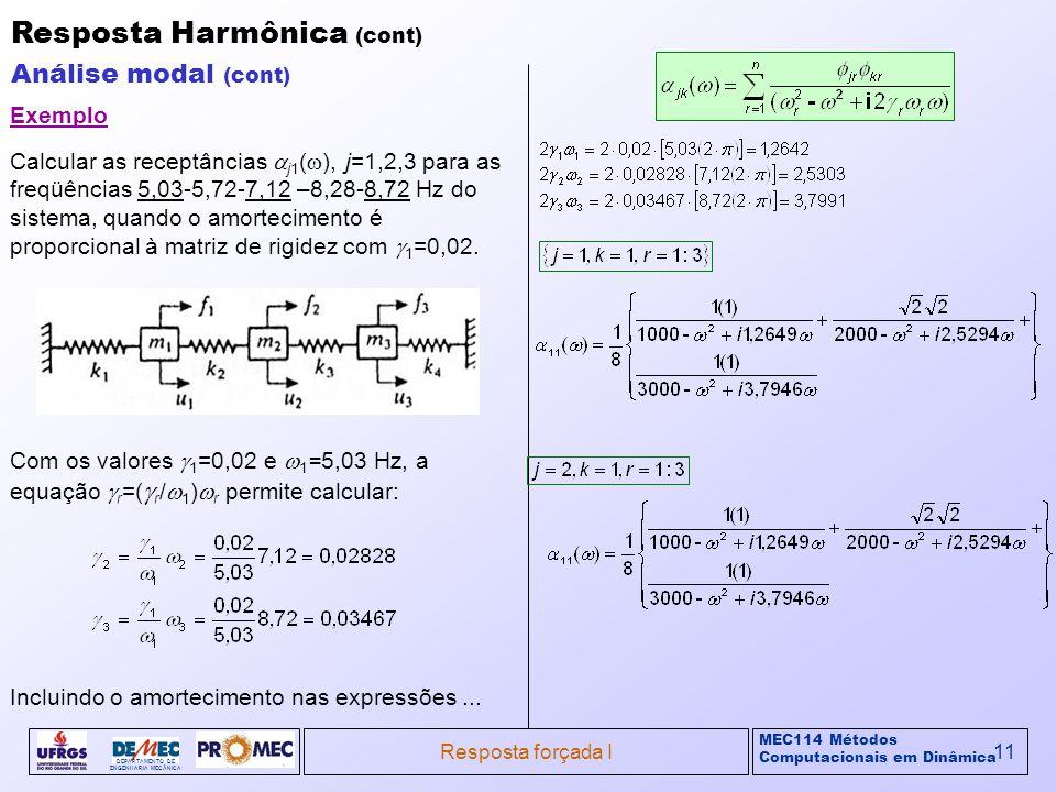 MEC114 Métodos Computacionais em Dinâmica DEPARTAMENTO DE ENGENHARIA MECÂNICA Resposta forçada I11 Resposta Harmônica (cont) Análise modal (cont) Exem