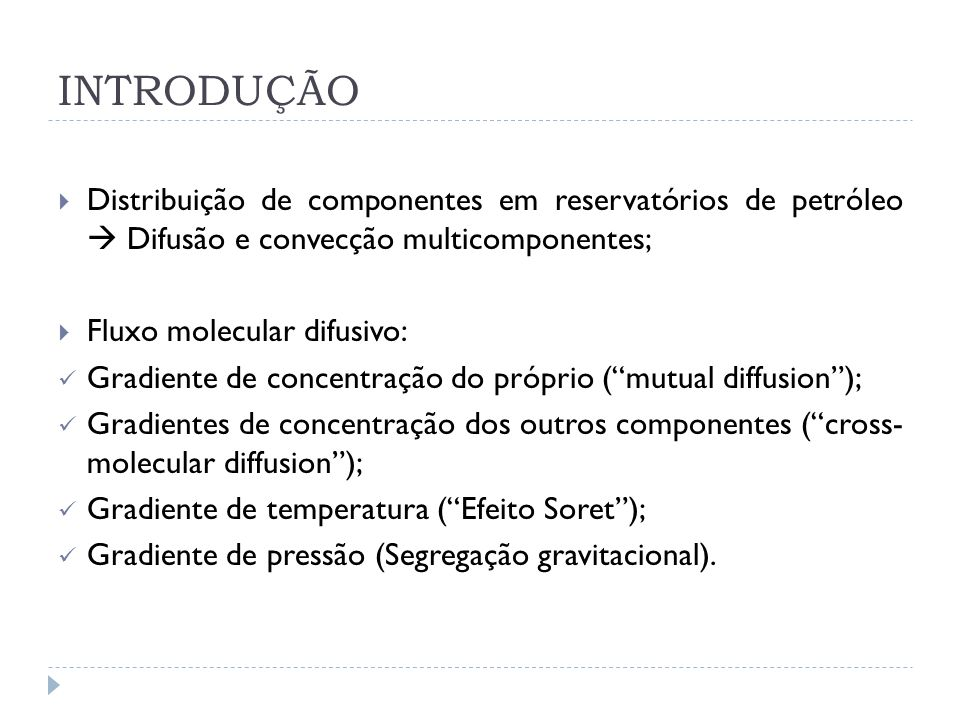 INTRODUÇÃO Distribuição de componentes em reservatórios de petróleo Difusão e convecção multicomponentes; Fluxo molecular difusivo: Gradiente de conce