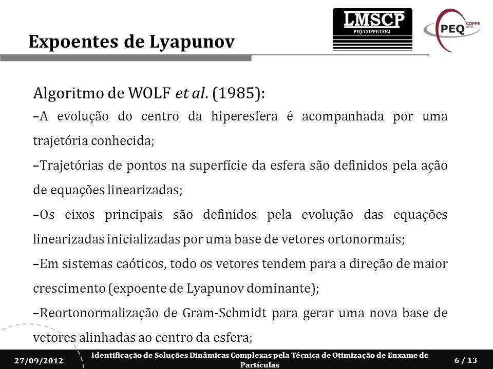 Identificação de Soluções Dinâmicas Complexas pela Técnica de Otimização de Enxame de Partículas 27/09/2012 6 / 13 Algoritmo de WOLF et al. (1985): A