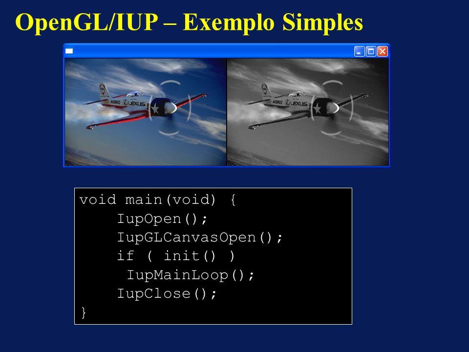 OpenGL/IUP – Exemplo Simples void main(void) { IupOpen(); IupGLCanvasOpen(); if ( init() ) IupMainLoop(); IupClose(); }