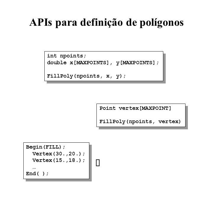 APIs para definição de polígonos int npoints; double x[MAXPOINTS], y[MAXPOINTS]; FillPoly(npoints, x, y); int npoints; double x[MAXPOINTS], y[MAXPOINT