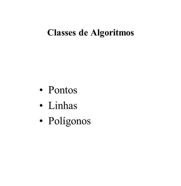 Classes de Algoritmos Pontos Linhas Polígonos