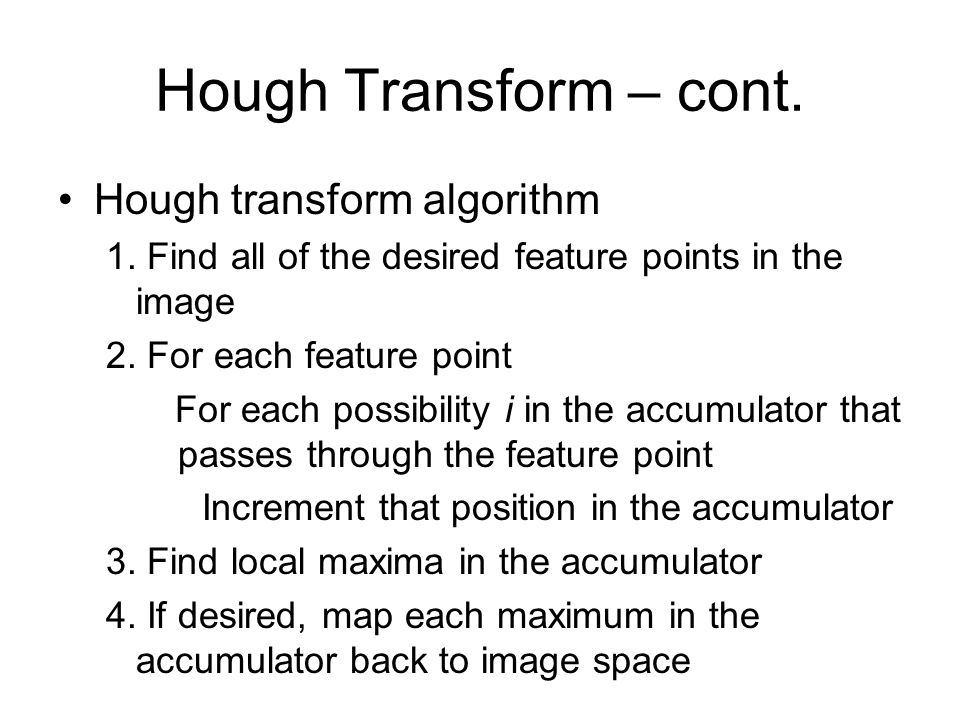 Hough transform algorithm 1. Find all of the desired feature points in the image 2.