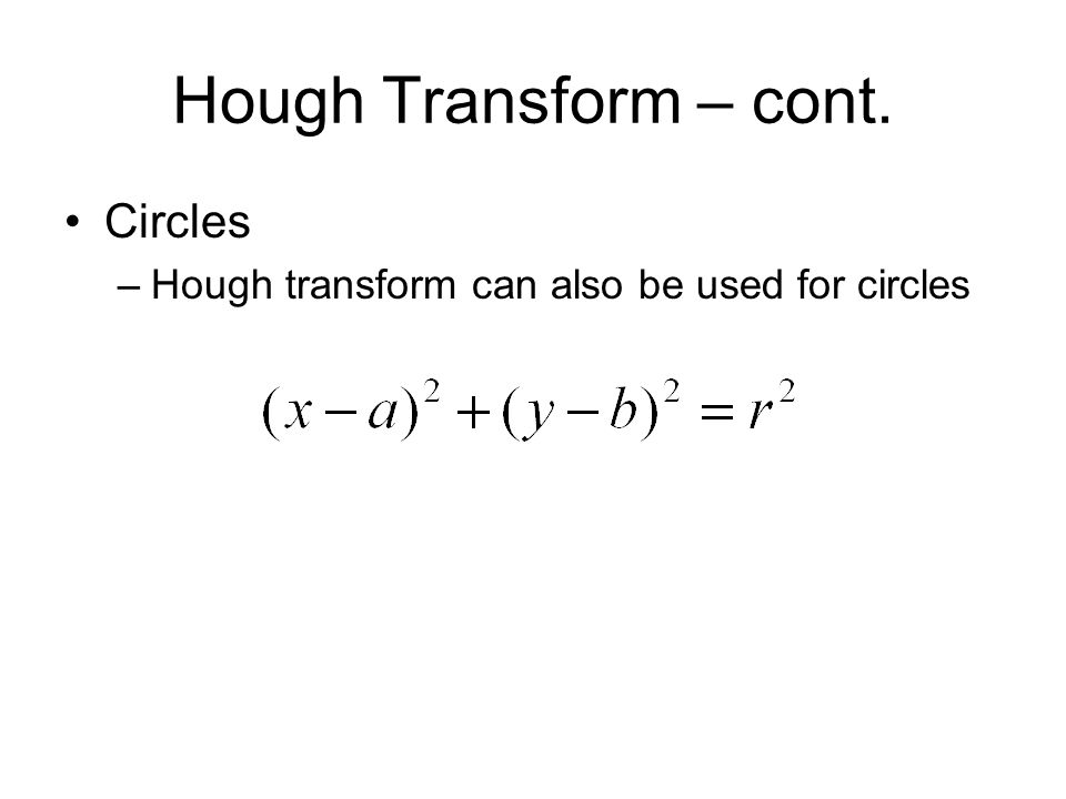 Hough Transform – cont. Circles –Hough transform can also be used for circles
