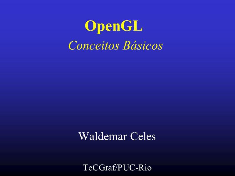 1 OpenGL Conceitos Básicos Waldemar Celes TeCGraf/PUC-Rio