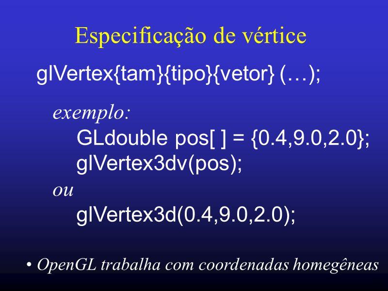15 Especificação de vértice glVertex{tam}{tipo}{vetor} (…); exemplo: GLdouble pos[ ] = {0.4,9.0,2.0}; glVertex3dv(pos); ou glVertex3d(0.4,9.0,2.0); Op