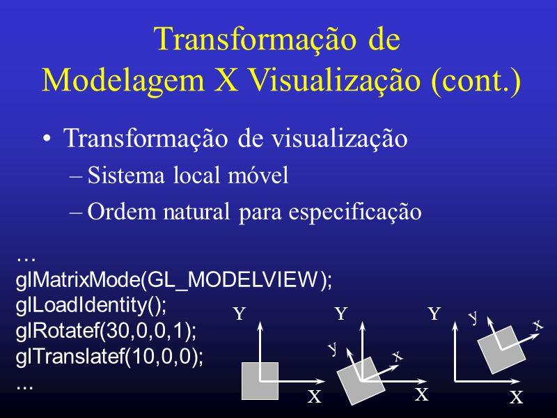 22 Transformação de visualização –Sistema local móvel –Ordem natural para especificação … glMatrixMode(GL_MODELVIEW); glLoadIdentity(); glRotatef(30,0