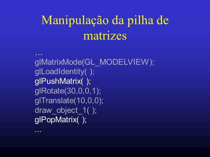 23 Manipulação da pilha de matrizes … glMatrixMode(GL_MODELVIEW); glLoadIdentity( ); glPushMatrix( ); glRotate(30,0,0,1); glTranslate(10,0,0); draw_ob