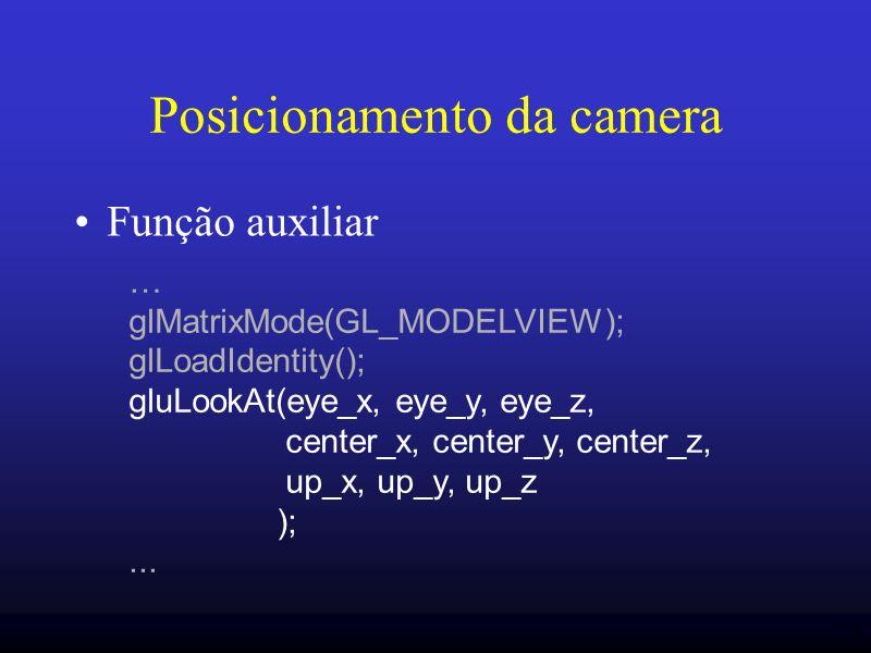 24 Posicionamento da camera Função auxiliar … glMatrixMode(GL_MODELVIEW); glLoadIdentity(); gluLookAt(eye_x, eye_y, eye_z, center_x, center_y, center_
