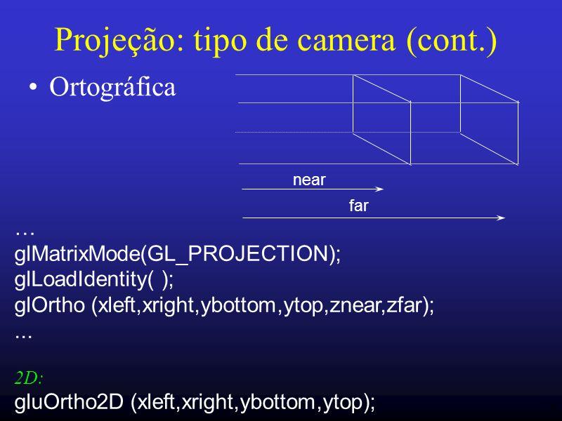 26 Projeção: tipo de camera (cont.) Ortográfica near far … glMatrixMode(GL_PROJECTION); glLoadIdentity( ); glOrtho (xleft,xright,ybottom,ytop,znear,zf