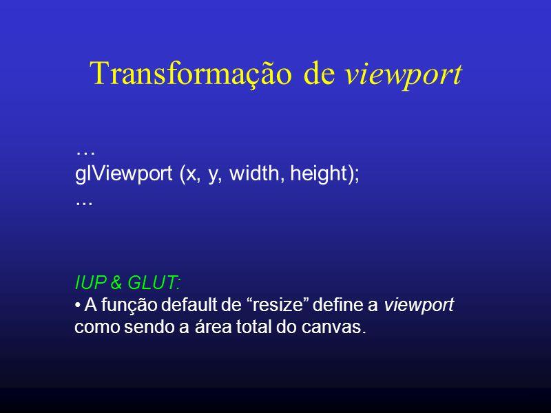 27 Transformação de viewport … glViewport (x, y, width, height);... IUP & GLUT: A função default de resize define a viewport como sendo a área total d