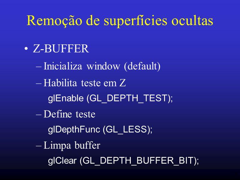 29 Remoção de superfícies ocultas Z-BUFFER –Inicializa window (default) –Habilita teste em Z glEnable (GL_DEPTH_TEST); –Define teste glDepthFunc (GL_L