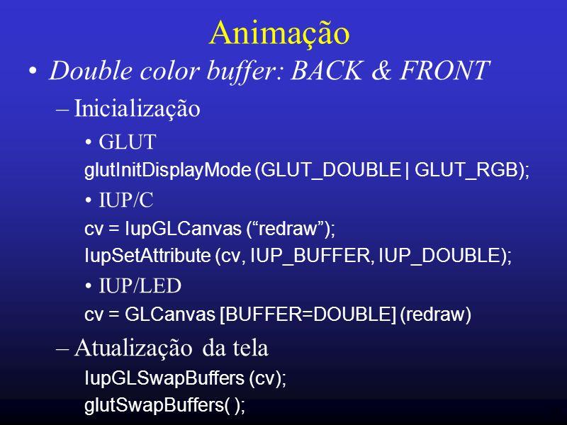 30 Animação Double color buffer: BACK & FRONT –Inicialização GLUT glutInitDisplayMode (GLUT_DOUBLE | GLUT_RGB); IUP/C cv = IupGLCanvas (redraw); IupSe