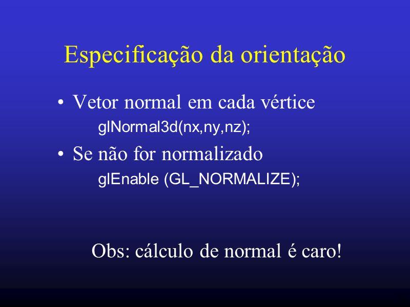32 Especificação da orientação Vetor normal em cada vértice glNormal3d(nx,ny,nz); Se não for normalizado glEnable (GL_NORMALIZE); Obs: cálculo de norm