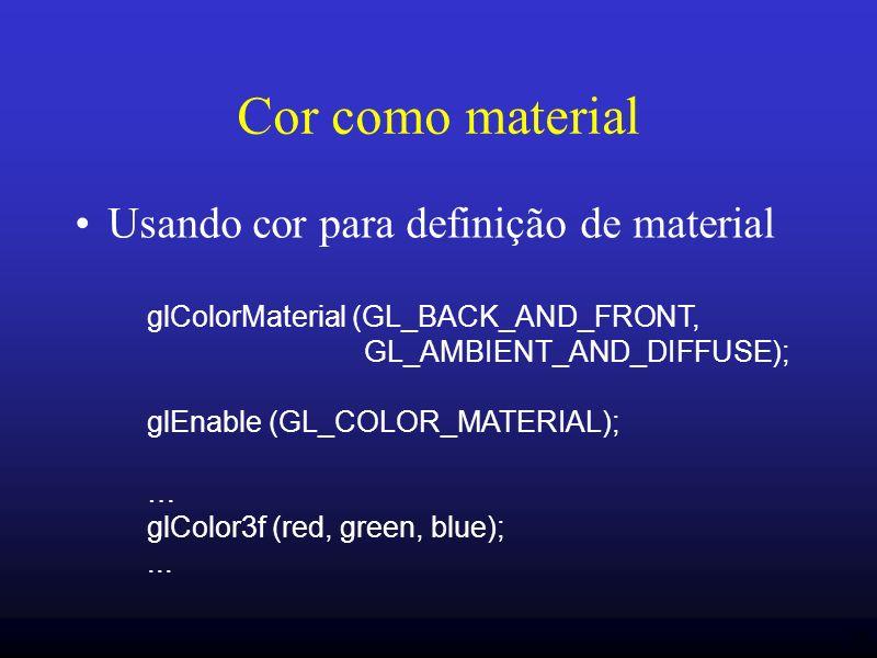 36 Cor como material Usando cor para definição de material glColorMaterial (GL_BACK_AND_FRONT, GL_AMBIENT_AND_DIFFUSE); glEnable (GL_COLOR_MATERIAL);