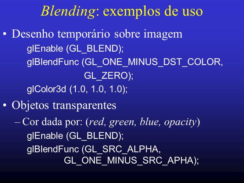39 Blending: exemplos de uso Desenho temporário sobre imagem glEnable (GL_BLEND); glBlendFunc (GL_ONE_MINUS_DST_COLOR, GL_ZERO); glColor3d (1.0, 1.0,
