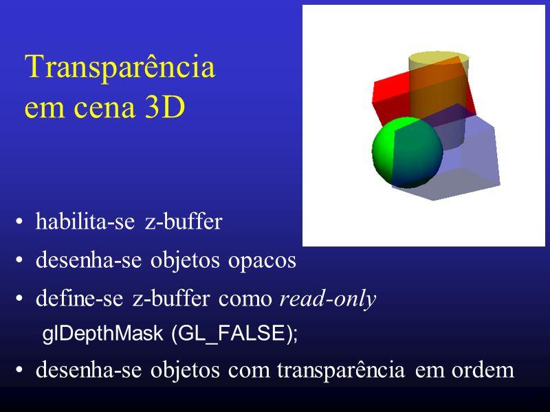 40 Transparência em cena 3D habilita-se z-buffer desenha-se objetos opacos define-se z-buffer como read-only glDepthMask (GL_FALSE); desenha-se objeto