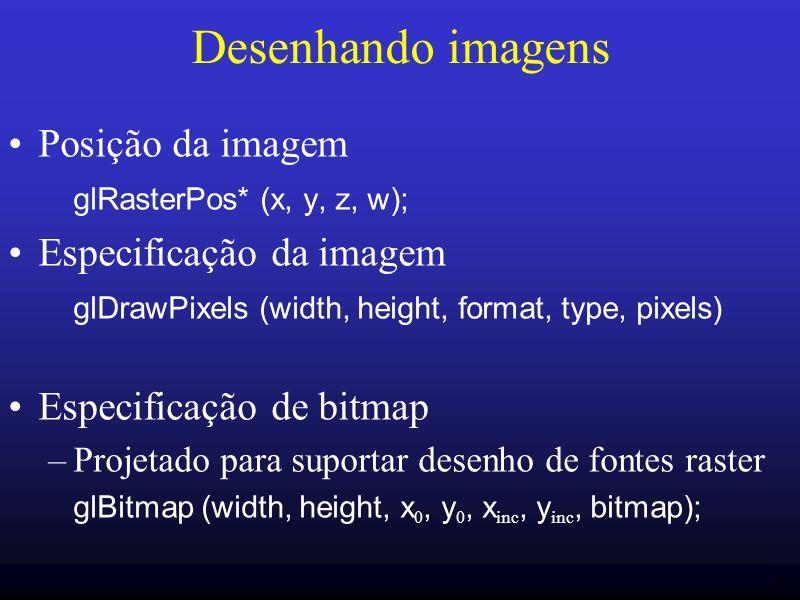 45 Desenhando imagens Posição da imagem glRasterPos* (x, y, z, w); Especificação da imagem glDrawPixels (width, height, format, type, pixels) Especifi
