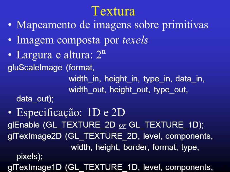 46 Textura Mapeamento de imagens sobre primitivas Imagem composta por texels Largura e altura: 2 n gluScaleImage (format, width_in, height_in, type_in