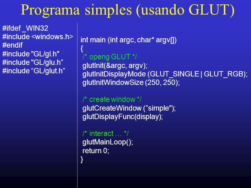 9 Programa simples (usando GLUT) int main (int argc, char* argv[]) { /* openg GLUT */ glutInit(&argc, argv); glutInitDisplayMode (GLUT_SINGLE | GLUT_R