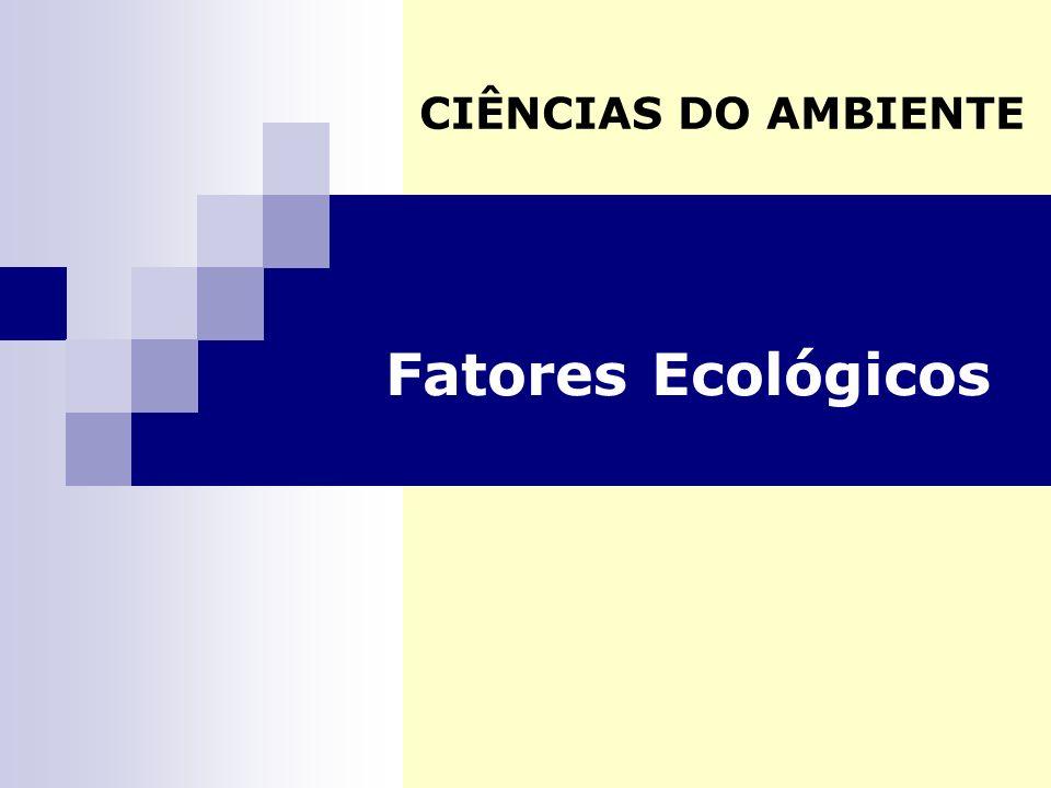 Fatores Ecológicos CIÊNCIAS DO AMBIENTE
