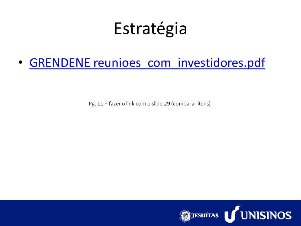 GRENDENE reunioes_com_investidores.pdf Estratégia Pg. 11 + fazer o link com o slide 29 (comparar itens)
