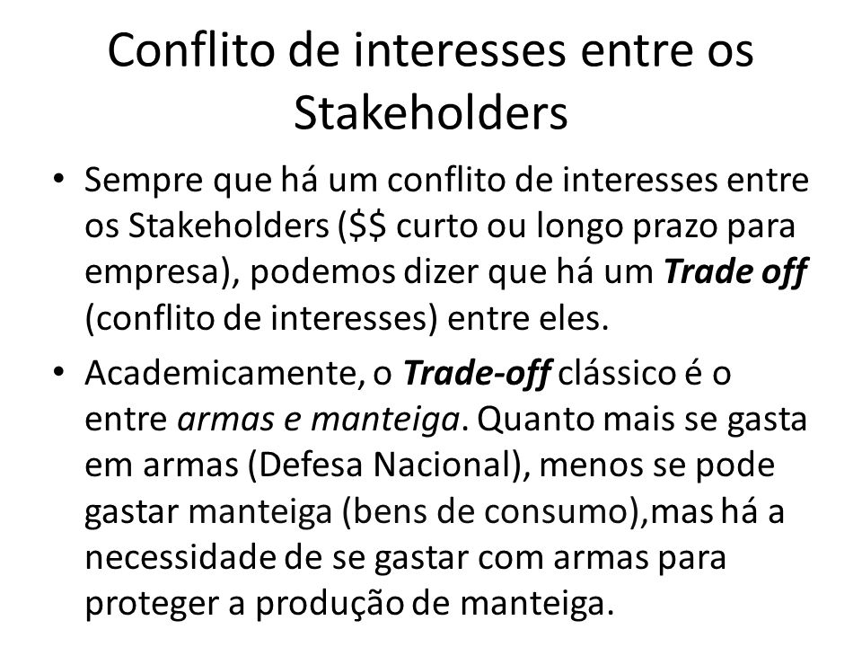 Conflito de interesses entre os Stakeholders Sempre que há um conflito de interesses entre os Stakeholders ($$ curto ou longo prazo para empresa), pod