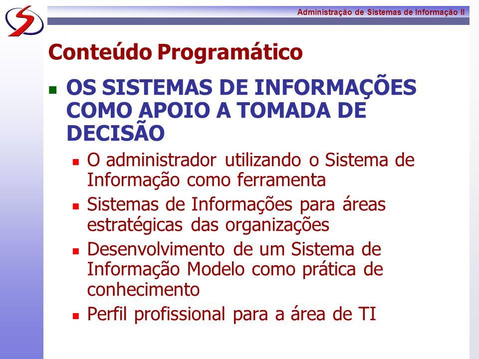 Administração de Sistemas de Informação II Conteúdo Programático PLANEJAMENTO PARA A IMPLEMENTAÇÃO DA TECNOLOGIA DE INFORMAÇÃO NAS ORGANIZAÇÕES Conhecimento do ambiente organizacional e sua filosofia e diretrizes gerais Avaliação e priorização das aplicações potenciais.