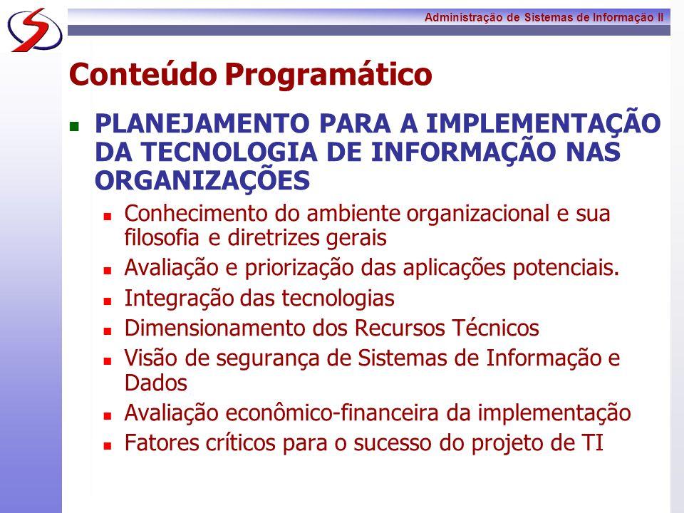 Administração de Sistemas de Informação II Conteúdo Programático A TECNOLOGIA DE INFORMAÇÃO COMO FERRAMENTA DE SUCESSO PARA AS ORGANIZAÇÕES Criação de bases de conhecimento A utilização de Recursos de Informação, Conhecimento e Tecnologias necessários para a adaptação ao mercado Adaptação a mudança de contexto quanto ao mercado Portais Corporativos Gestão do Conhecimento
