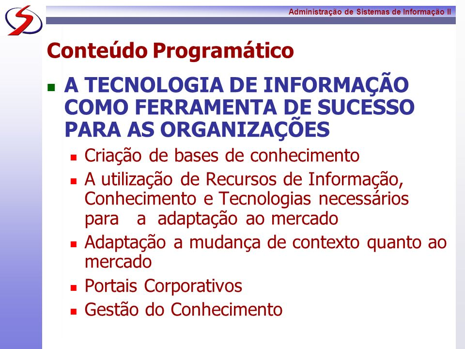 Administração de Sistemas de Informação II ERP Pode também incluir módulos aplicativos para os aspectos financeiros e até mesmo na gestão de recursos humanos.