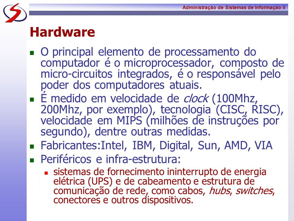 Administração de Sistemas de Informação II Software Hardware: incapaz de processar dados => software adequado.