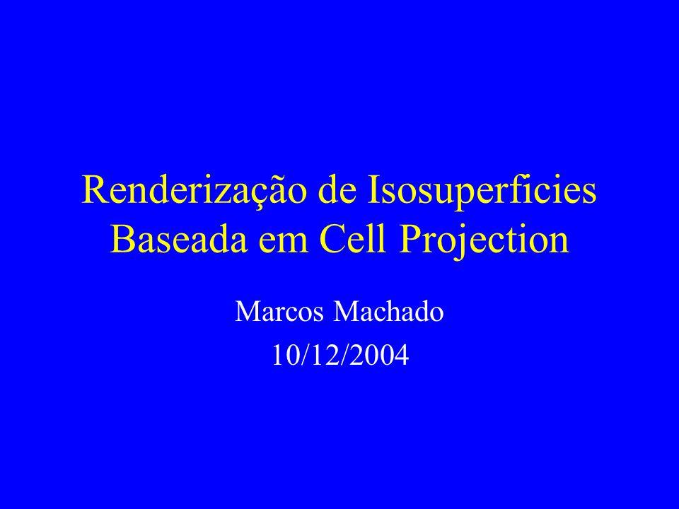 Renderização de Isosuperficies Baseada em Cell Projection Marcos Machado 10/12/2004