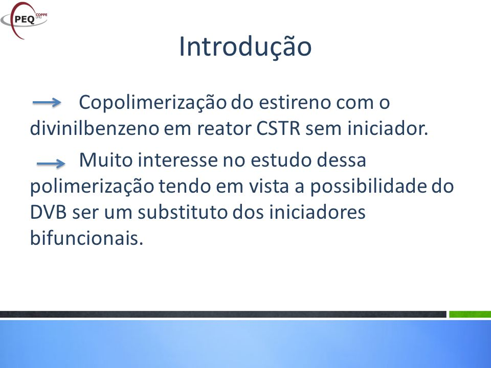 Copolimerização do estireno com o divinilbenzeno em reator CSTR sem iniciador. Muito interesse no estudo dessa polimerização tendo em vista a possibil