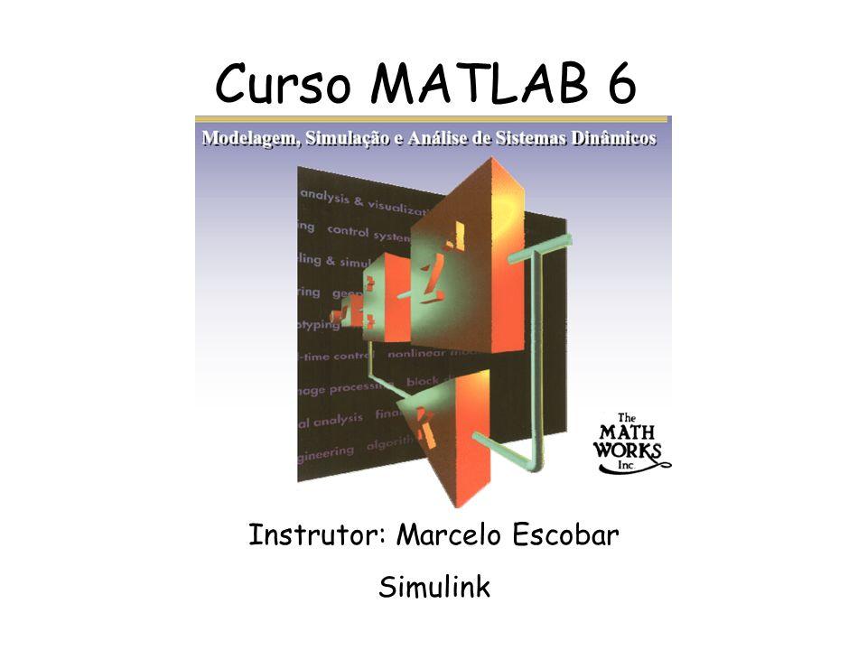 Curso MATLAB 6 Instrutor: Marcelo Escobar Simulink