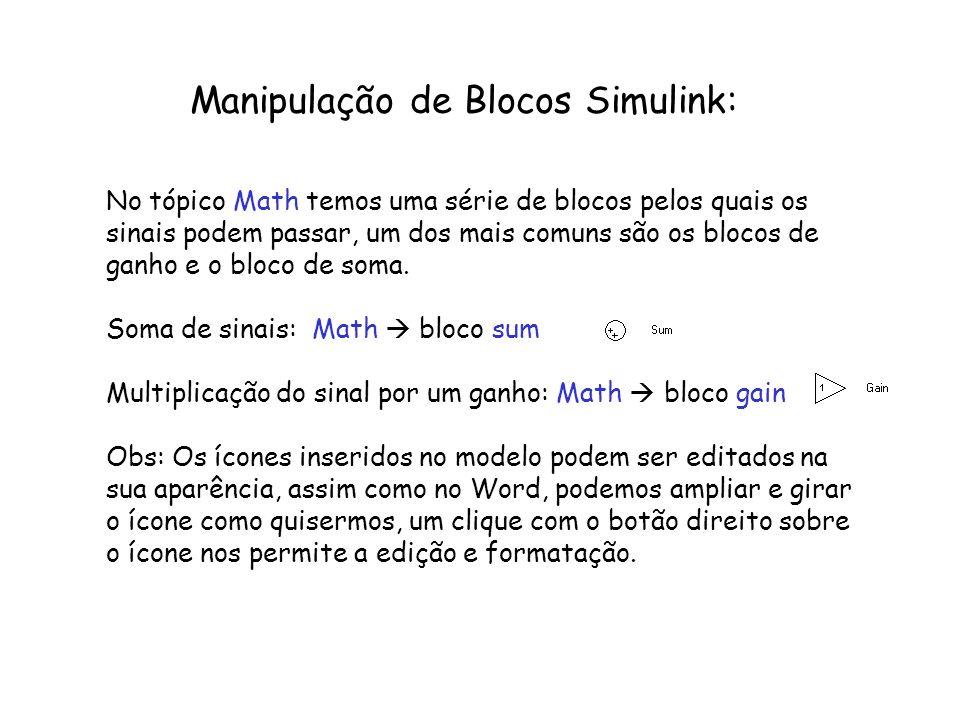 Manipulação de Blocos Simulink: No tópico Math temos uma série de blocos pelos quais os sinais podem passar, um dos mais comuns são os blocos de ganho