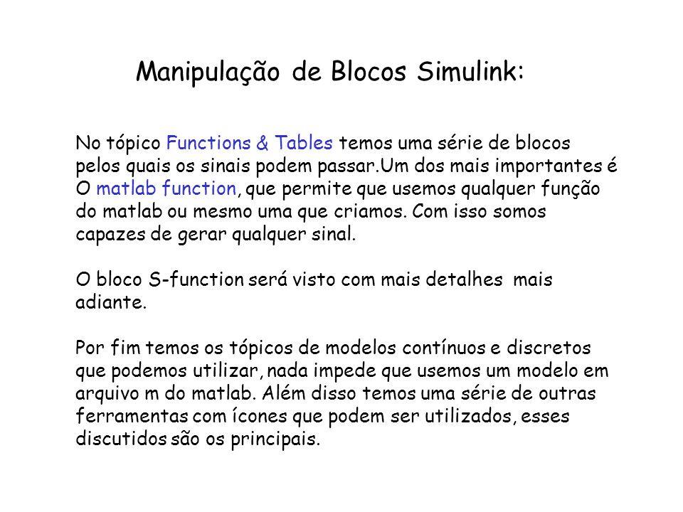 Manipulação de Blocos Simulink: No tópico Functions & Tables temos uma série de blocos pelos quais os sinais podem passar.Um dos mais importantes é O