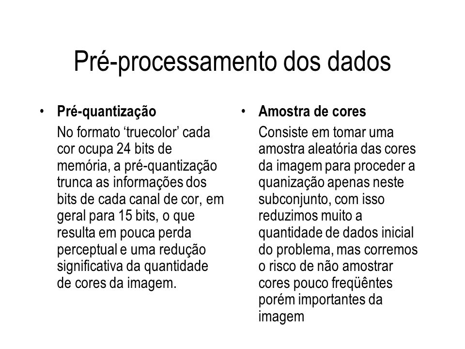 Pré-processamento dos dados Pré-quantização No formato truecolor cada cor ocupa 24 bits de memória, a pré-quantização trunca as informações dos bits d
