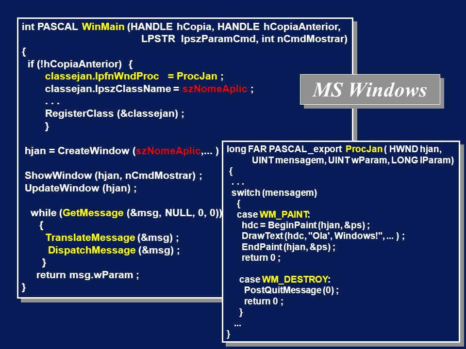 int PASCAL WinMain (HANDLE hCopia, HANDLE hCopiaAnterior, LPSTR lpszParamCmd, int nCmdMostrar) { if (!hCopiaAnterior) { classejan.lpfnWndProc = ProcJa