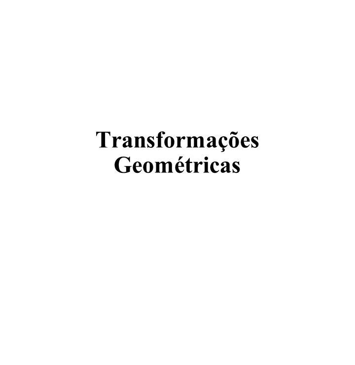 Transformações Lineares (espelhamento) x y P P = P´ x´ y´ P´ = x´ = -1.x y´ = y x y x y 0 0 1 x´ y´ =